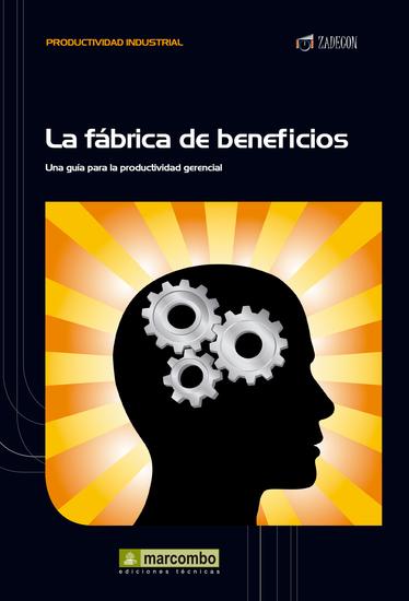 La fábrica de beneficios - Una guía para la productividad gerencial - cover