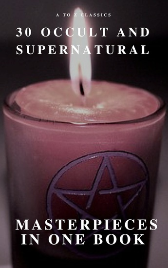 30 Occult and Supernatural Masterpieces in One Book (A to Z Classics) - cover