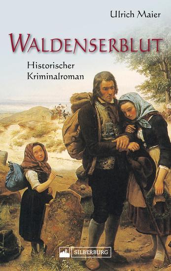 Waldenserblut Historischer Kriminalroman Eine packende lebendig geschriebene Kombination aus Fakten und Fiktion zum Thema religiöse Minderheiten und Migration - cover