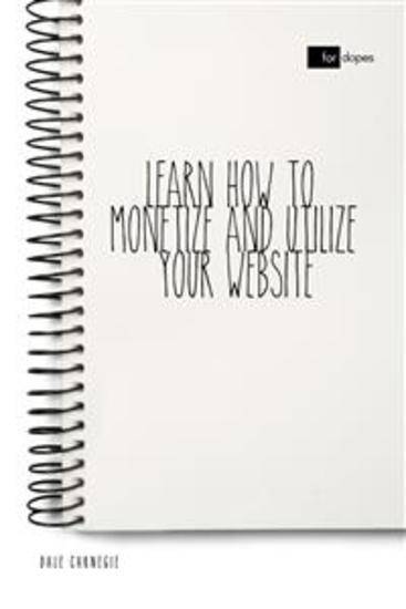 Learn How to Monetize and Utilize Your Website - cover