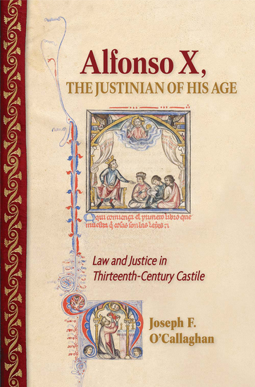 Alfonso X the Justinian of His Age - Law and Justice in Thirteenth-Century Castile - cover