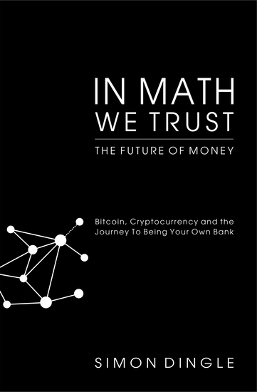 In Math We Trust - Bitcoin Cryptocurrency and the Journey To Being Your Own Bank - cover