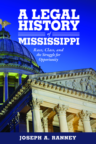 A Legal History of Mississippi - Race Class and the Struggle for Opportunity - cover