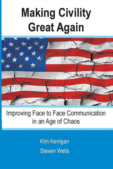 Making Civility Great Again - Improving Face to Face Communication in an Age of Chaos - cover