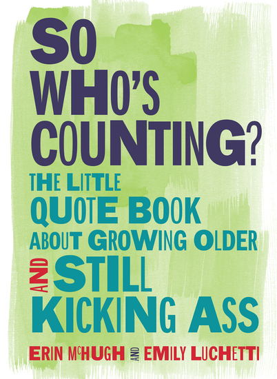 So Who's Counting? - The Little Quote Book About Growing Older and Still Kicking Ass - cover