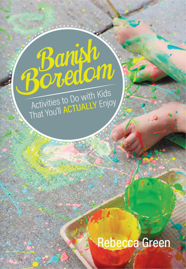 Banish Boredom - Activities to Do with Kids That You'll Actually Enjoy - cover