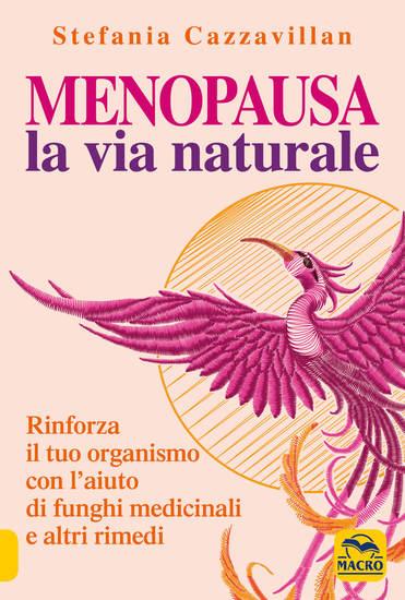 Menopausa la via naturale - Rinforza il tuo organismo con l'aiuto di funghi medicinali e altri rimedi - cover