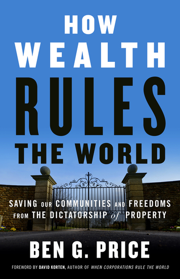 How Wealth Rules the World - Saving Our Communities and Freedoms from the Dictatorship of Property - cover