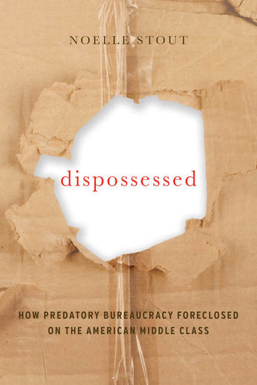 Dispossessed - How Predatory Bureaucracy Foreclosed on the American Middle Class - cover