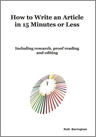 How To Write An Article In 15 Minutes Or Less - Including Research Proof Reading And Editing - cover
