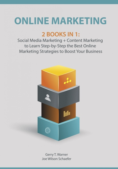 Online Marketing: 2 Books in 1 - Social Media Marketing + Content Marketing to Learn Step-by-Step the Best Online Marketing Strategies to Boost Your Business - cover