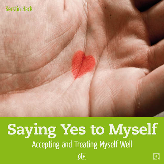 Saying Yes to Myself - Accepting and Treating Myself Well - cover