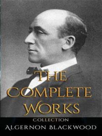 Algernon Blackwood: The Complete Works - cover