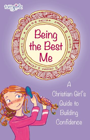 Being the Best Me - A Christian Girl's Guide to Building Confidence - cover