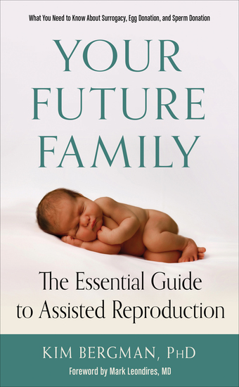 Your Future Family - The Essential Guide to Assisted Reproduction (What You Need to Know About Surrogacy Egg Donation and Sperm Donation) - cover