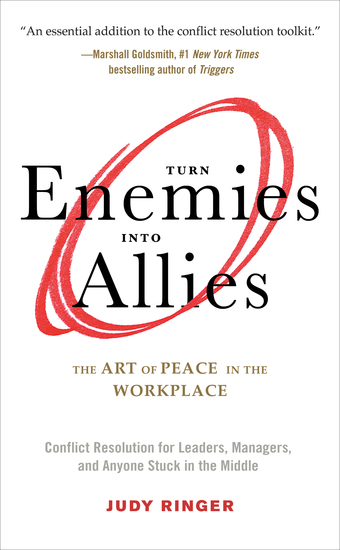 Turn Enemies Into Allies - The Art of Peace in the Workplace (Conflict Resolution for Leaders Managers and Anyone Stuck in the Middle) - cover