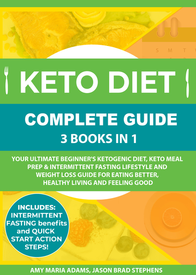Keto Diet Complete Guide: 3 Books in 1 - Your Ultimate Beginner's Ketogenic Diet Keto Meal Prep & Intermittent Fasting Lifestyle and Weight Loss Guide for Eating BetterHealthy Living and Feeling Good - cover