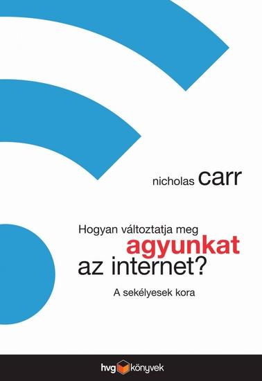 Hogyan változtatja meg agyunkat az internet? – A sekélyesek kora - cover