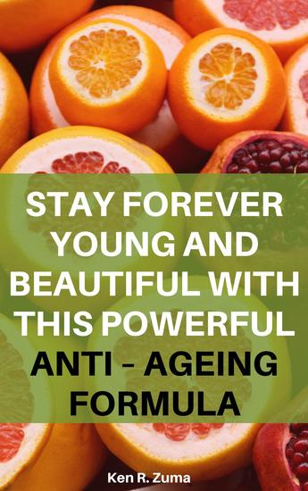 Stay Forever Young and Beautiful with This Powerful Anti – Ageing Formula - cover
