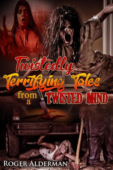 Twistedly Terrifying Tales from a Twisted Mind 01 - Twistedly Terrifying Tales from a Twisted Mind #1 - cover