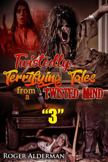Twistedly Terrifying Tales from a Twisted Mind 03 - Twistedly Terrifying Tales from a Twisted Mind #3 - cover