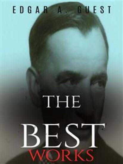 Edgar A Guest: The Best Works - cover