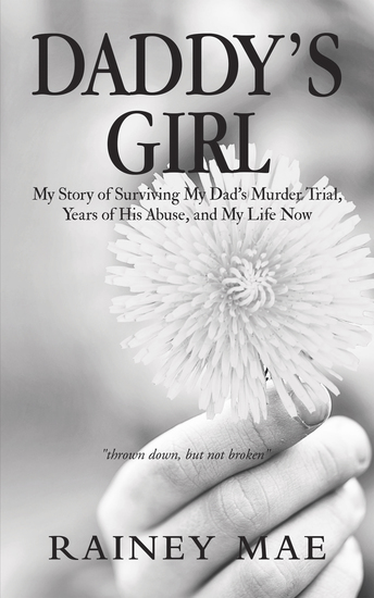 Daddy's Girl - My Story of Surviving My Dad's Murder Trial Years of His Abuse and My Life Now - cover