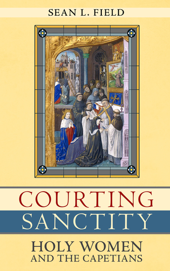 Courting Sanctity - Holy Women and the Capetians - cover