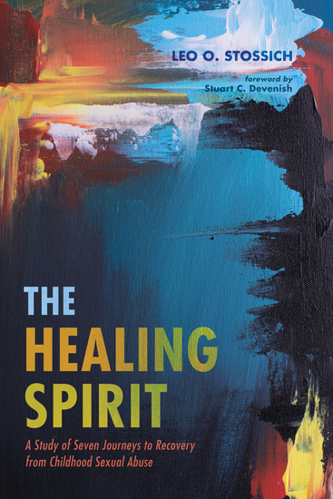 The Healing Spirit - A Study of Seven Journeys to Recovery from Childhood Sexual Abuse - cover