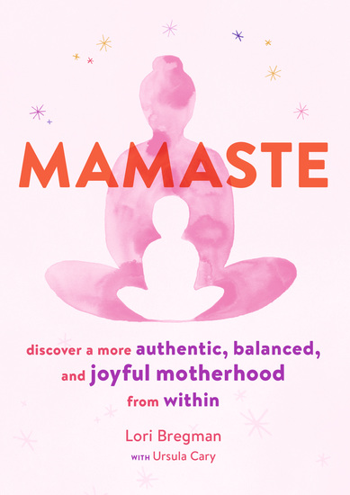 Mamaste - Discover a More Authentic Balanced and Joyful Motherhood from Within - cover