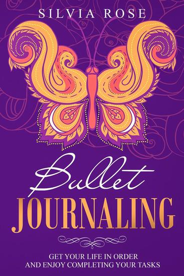 Bullet Journaling: Get Your Life in Order and Enjoy Completing Your Tasks - cover