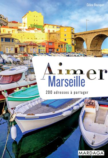 Aimer Marseille - 200 adresses à partager - cover