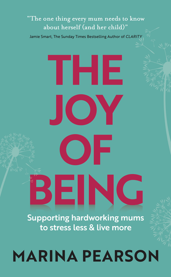 The Joy of Being - Supporting hardworking mums to stress less & live more - cover