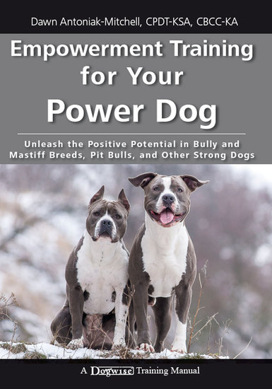 Empowerment Training for Your Power Dog - Unleash the Positive Potential in Bully and Mastiff Breeds Pit Bulls and Other Strong Dogs - cover