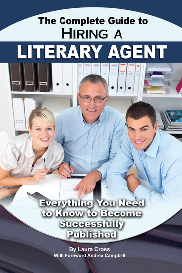 The Complete Guide to Hiring a Literary Agent Everything You Need to Know to Become Successfully Published - cover