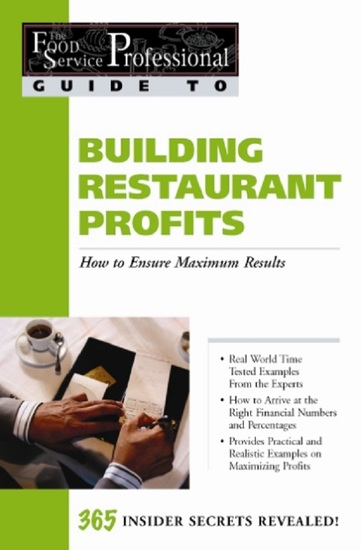 The Food Service Professionals Guide To: Building Restaurant Profits: How to Ensure Maximum Results - cover