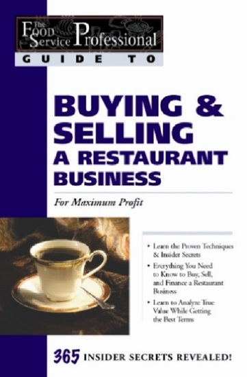 The Food Service Professionals Guide To: Buying & Selling a Restaurant Business: For Maximum Profit - cover