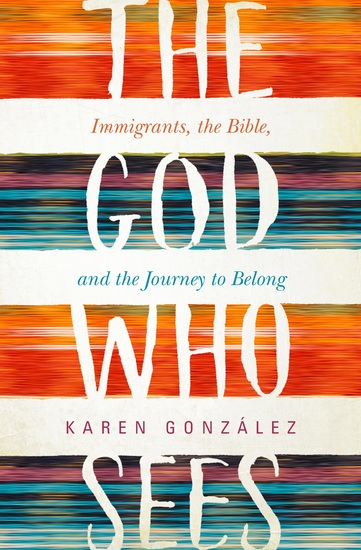 The God Who Sees - Immigrants the Bible and the Journey to Belong - cover