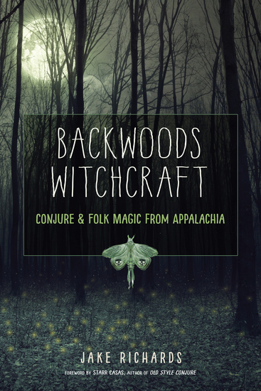 Backwoods Witchcraft - Conjure & Folk Magic from Appalachia - cover