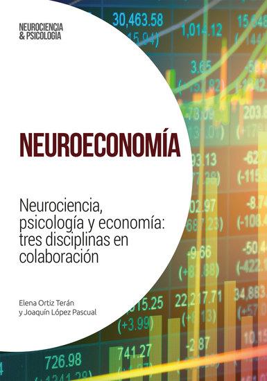 Neuroeconomía - Neurociencia psicología y economía: tres disciplinas en colaboración - cover