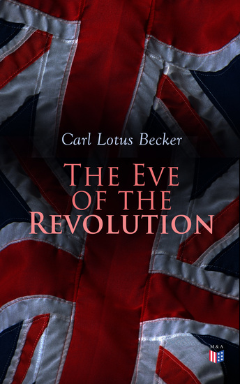 The Eve of the Revolution - A Chronicle of the Breach With England - cover