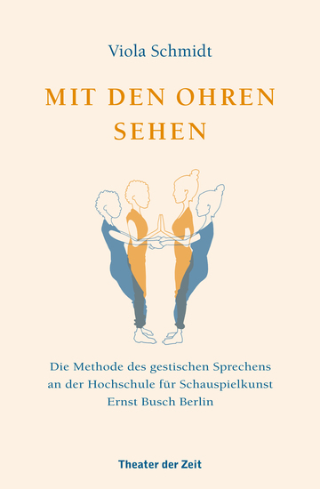 Mit den Ohren sehen - Die Methode des gestischen Sprechens an der Hochschule für Schauspielkunst Ernst Busch Berlin - cover