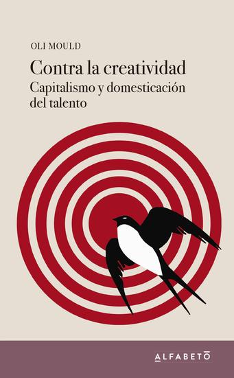 Contra la creatividad - Capitalismo y domesticación del talento - cover