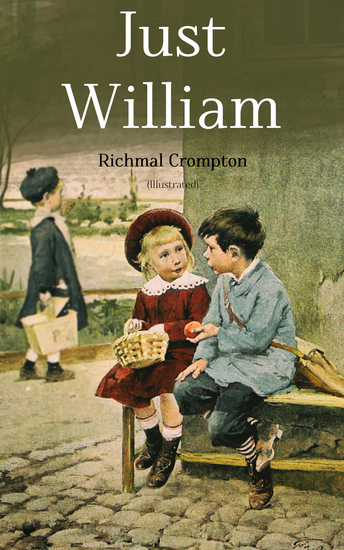 Just William (Illustrated) - Children's Adventure Classic - cover