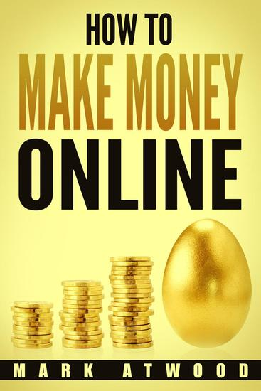 How to Make Money Online: The Exclusive Money Making Blueprint to Grow Your Income Rapidly with an Online Business and Internet Marketing - How to Make Money Online #1 - cover