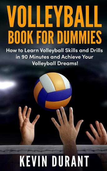 Volleyball Book for Dummies: how to learn volleyball skills and drills in 90 minutes and achieve your volleyball dream - cover