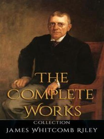 James Whitcomb Riley: The Complete Works - cover
