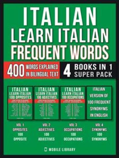 Italian - Learn Italian - Frequent Words (4 Books in 1 Super Pack) - 400 Frequent Italian words explained in English with Bilingual Tex - cover