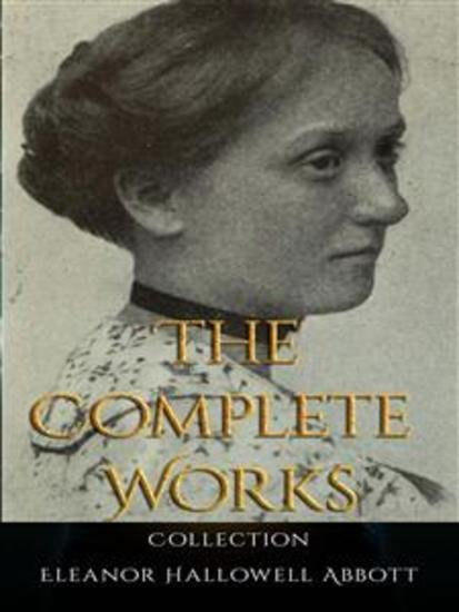 Eleanor Hallowell Abbott: The Complete Works - cover