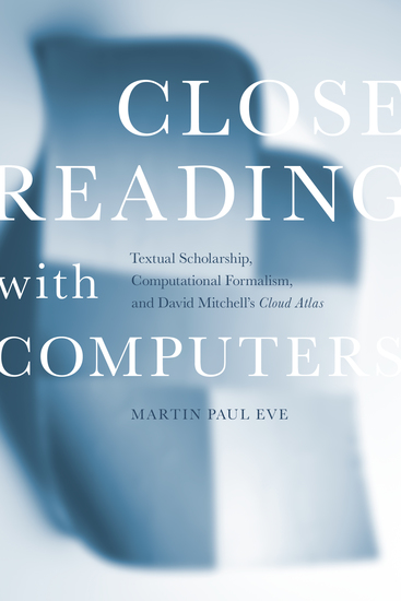 Close Reading with Computers - Textual Scholarship Computational Formalism and David Mitchell's <i>Cloud Atlas< i> - cover